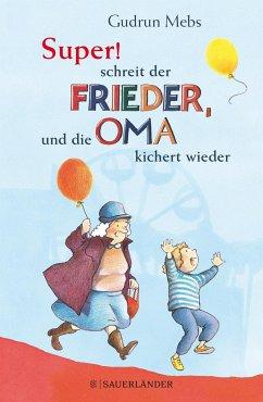 »Super«, schreit der Frieder, und die Oma kichert wieder / Oma & Frieder Bd.5 (Mängelexemplar) - Mebs, Gudrun