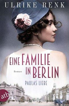 Eine Familie in Berlin - Paulas Liebe / Die große Berlin-Familiensaga Bd.1 - Renk, Ulrike