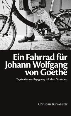Ein Fahrrad für Johann Wolfgang von Goethe (eBook, ePUB) - Burmeister, Christian