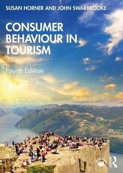Consumer Behaviour in Tourism (eBook, ePUB) - Horner, Susan; Swarbrooke, John