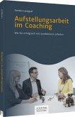 Aufstellungsarbeit im Coaching