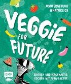 Veggie for Future - Vegetarisch kochen: Der easy Einstieg!