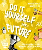 Do it yourself for Future - Nachhaltige Kosmetik und Putzmittel: Der Easy-Einstieg!