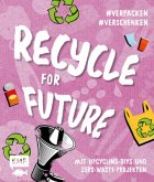 Recycle for Future -Nachhaltig dekorieren und aufbewahren: Der Easy-Einstieg!