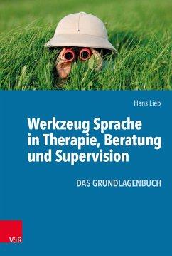 Werkzeug Sprache in Therapie, Beratung und Supervision - Lieb, Hans