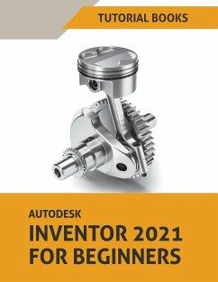 Autodesk Inventor 2021 For Beginners - Tutorial Books