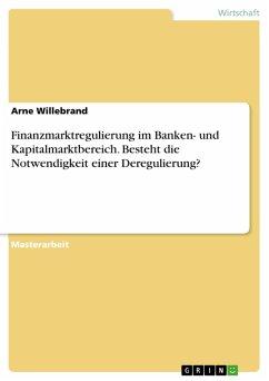 Finanzmarktregulierung im Banken- und Kapitalmarktbereich. Besteht die Notwendigkeit einer Deregulierung? (eBook, PDF)