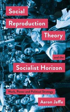 Social Reproduction Theory and the Socialist Horizon (eBook, ePUB) - Jaffe, Aaron