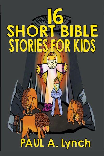 16 Short Bible Stories For Kids - Lynch, Paul A.