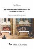 Der Katharinen- und Elisabeth-Altar in der Elisabethkirche zu Marburg