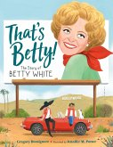 That's Betty!: The Story of Betty White