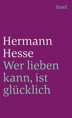 Wer lieben kann, ist glücklich (eBook, ePUB) - Hesse, Hermann