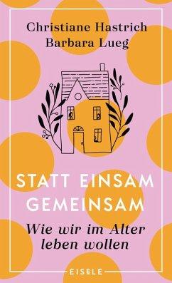 Statt einsam gemeinsam (eBook, ePUB) - Hastrich, Christiane; Lueg, Barbara