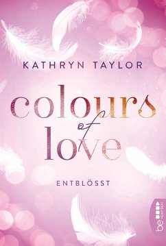 Colours of Love - Entblößt (eBook, ePUB) - Taylor, Kathryn