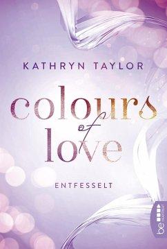 Colours of Love - Entfesselt (eBook, ePUB) - Taylor, Kathryn