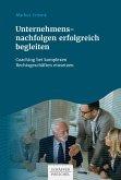 Unternehmensnachfolgen erfolgreich begleiten (eBook, PDF)