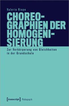 Choreographien der Homogenisierung - Riepe, Valerie