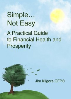 Simple....Not Easy: A Practical Guide to Financial Health and Prosperity (eBook, ePUB) - Cfp®, Jim Kilgore