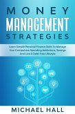 Money Management Strategies Learn Personal Finance Skills To Manage Your Spending Addictions, Savings And Live A Debt Free Lifestyle (eBook, ePUB)
