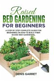 Raised Bed Gardening for Beginners: A step by step complete guide for beginners on how to build their raised bed gardening.