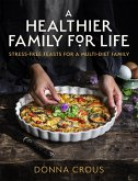 A Healthier Family for Life: Stress-Free Feasts for a Multi-Diet Family