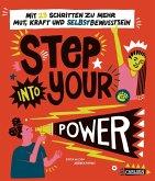 Step into your power: Mit 23 Schritten zu mehr Mut, Kraft und Selbstbewusstsein