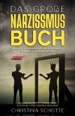 Das große Narzissmus Buch - Narzissten enttarnen, emotionalen Missbrauch stoppen und Beziehung retten