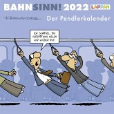 Bahnsinn! Der Pendlerkalender 2022: Tischkalender mit Cartoon-Postkarten