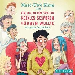 Der Tag, an dem Papa ein heikles Gespräch führen wollte & weitere Geschichten, 2 Audio-CDs - Kling, Marc-Uwe