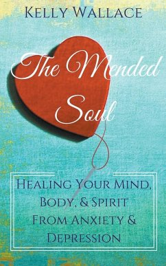 The Mended Soul - Healing Your Mind, Body, & Spirit From Anxiety & Depression - Wallace, Kelly