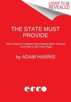 The State Must Provide: Why America's Colleges Have Always Been Unequal--And How to Set Them Right - Harris, Adam
