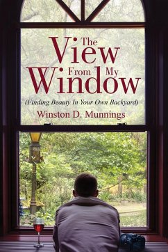 The View From My Window: (Finding Beauty In Your Own Backyard) - D. Munnings, Winston