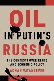 Oil in Putin's Russia: The Contests Over Rents and Economic Policy