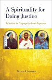 A Spirituality for Doing Justice: Reflections for Congregation-Based Organizers