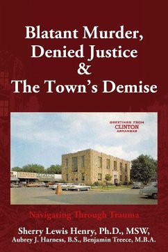 Blatant Murder, Denied Justice & the Town's Demise: Navigating Through Trauma - Henry, Sherry Lewis; Treece, Benjamin