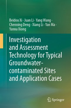 Investigation and Assessment Technology for Typical Groundwater-contaminated Sites and Application Cases (eBook, PDF) - Xi, Beidou; Li, Juan; Wang, Yang; Deng, Chenning; Li, Xiang; Ma, Yan; Xiong, Yanna