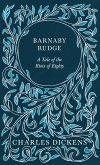 Barnaby Rudge - A Tale of the Riots of Eighty - With Appreciations and Criticisms By G. K. Chesterton