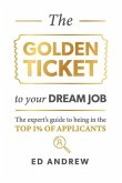 The Golden Ticket to Your Dream Job: The expert's guide to being in the top 1% of applicants.