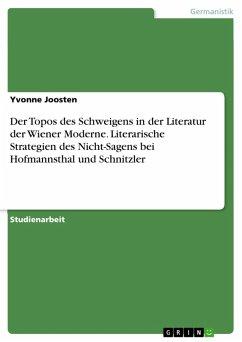 Der Topos des Schweigens in der Literatur der Wiener Moderne. Literarische Strategien des Nicht-Sagens bei Hofmannsthal und Schnitzler (eBook, PDF)