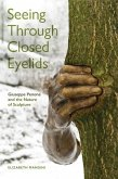 Seeing Through Closed Eyelids: Giuseppe Penone and the Nature of Sculpture