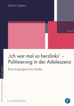 ,Ich war mal so herzlinks' - Politisierung in der Adoleszenz (eBook, PDF) - Lütgens, Jessica