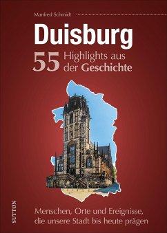 Duisburg. 55 Highlights aus der Geschichte - Schmidt, Manfred