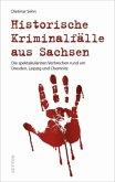 Historische Kriminalfälle aus Sachsen