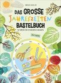 Das große Jahreszeiten-Bastelbuch