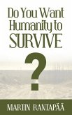 Do You Want Humanity to Survive?