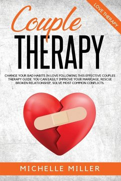 Couple Therapy: Change Your Bad Habits in Love Following This Effective Couple Therapy Guide. You Can Easily Improve Your Marriage, Re - Miller, Michelle