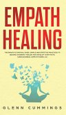 Empath Healing: The Empath's Survival Guide. Simple And Effective Practices To Become An Energy Healer And Develop Your Mystic Conscio