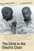The Child in the Electric Chair: The Execution of George Junius Stinney Jr. and the Making of a Tragedy in the American South