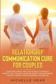 Relationship Communication Cure for Couples: Questions, Habits, and Couple Skills to Improve Respect and Love While Avoiding Anxiety and Narcissism (M