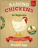 Raising Chickens For Beginners: How to Raise a Happy Backyard Flock in 5 Simple Steps